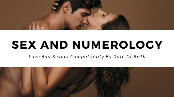 Sex and Numerology Love And Sexual Compatibility By Date Of Birth