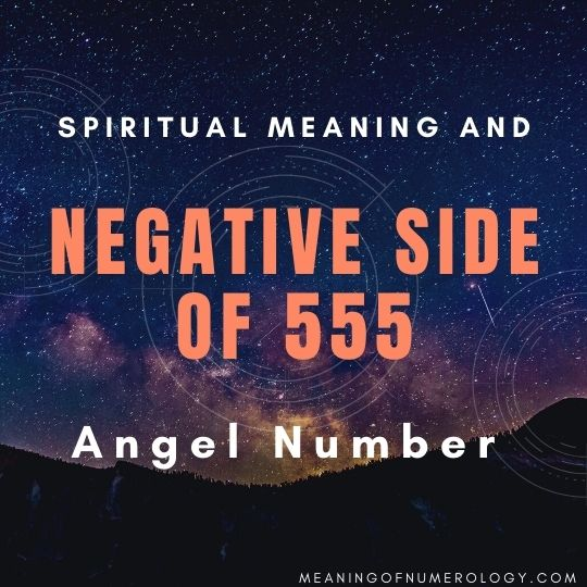 spiritual meaning and negative side of 555 angel number